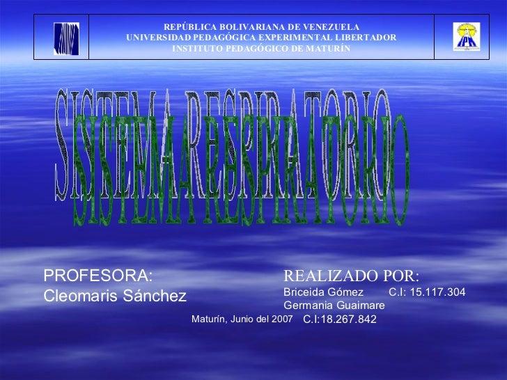 SISTEMA RESPIRATORIO Maturín, Junio del 2007  REPÚBLICA BOLIVARIANA DE VENEZUELA UNIVERSIDAD PEDAGÓGICA EXPERIMENTAL LIBER...