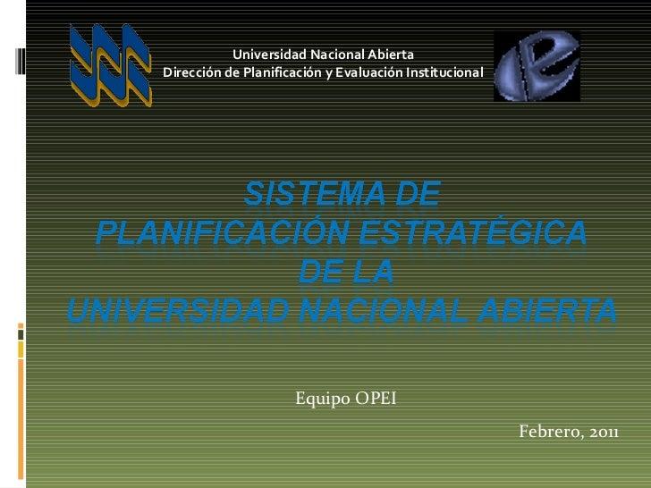 Equipo OPEI Febrero, 2011 Universidad Nacional Abierta Dirección de Planificación y Evaluación Institucional