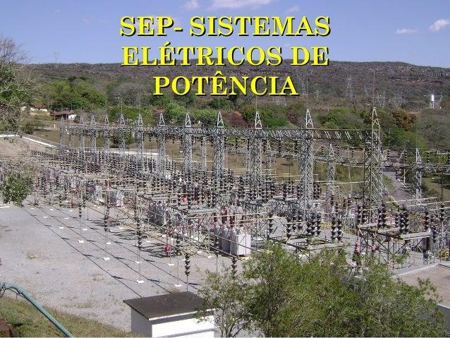 SEP- SISTEMASSEP- SISTEMAS ELÉTRICOS DEELÉTRICOS DE POTÊNCIAPOTÊNCIA