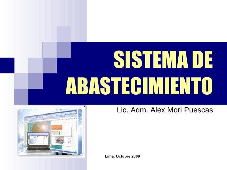SISTEMA DE ABASTECIMIENTO Lic. Adm. Alex Mori Puescas Lima, Octubre 2009