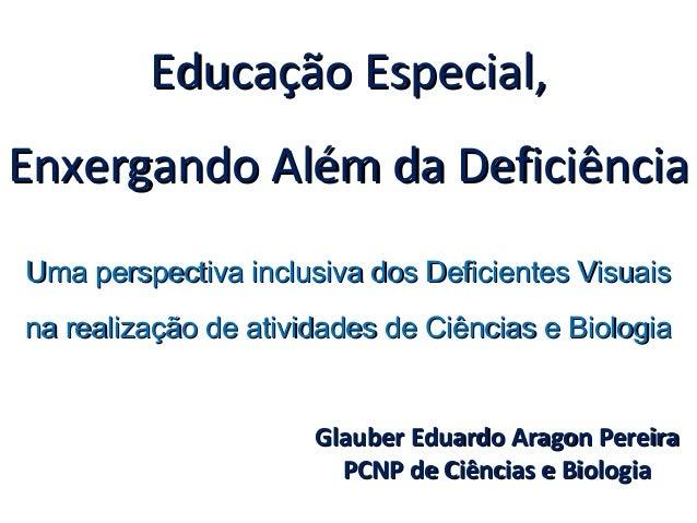 Educação Especial, Enxergando Além da Deficiência Uma perspectiva inclusiva dos Deficientes Visuais na realização de ativi...