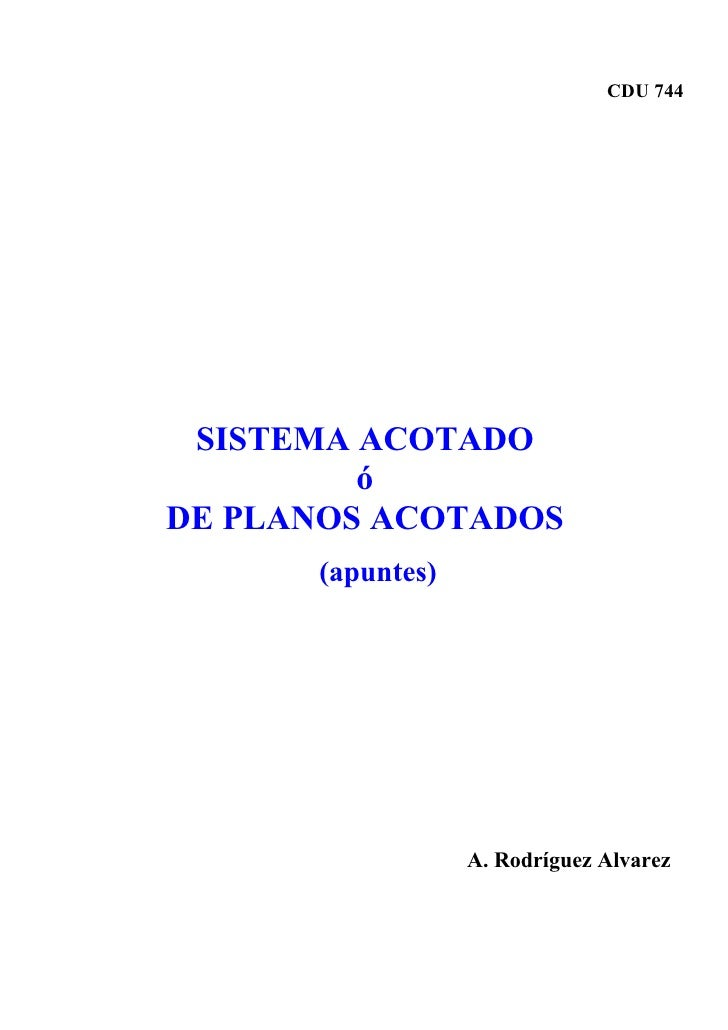 CDU 744 SISTEMA ACOTADO         óDE PLANOS ACOTADOS      (apuntes)                  A. Rodríguez Alvarez
