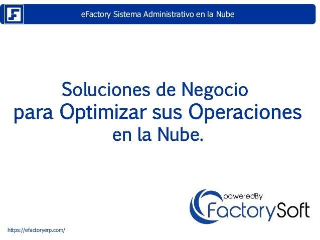 eFactory Sistema Administrativo en la Nube https://efactoryerp.com/ Soluciones de Negocio para Optimizar sus Operaciones e...