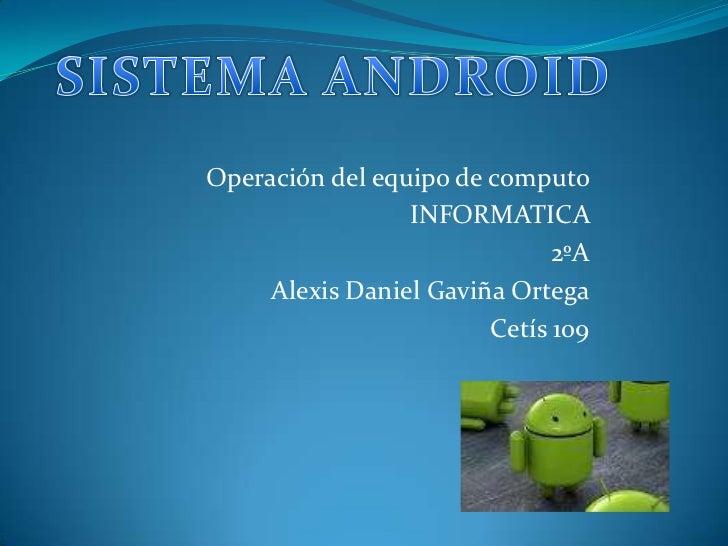 Operación del equipo de computo                 INFORMATICA                              2ºA     Alexis Daniel Gaviña Orte...