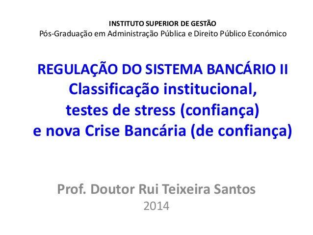 INSTITUTO SUPERIOR DE GESTÃO Pós-Graduação em Administração Pública e Direito Público Económico REGULAÇÃO DO SISTEMA BANCÁ...