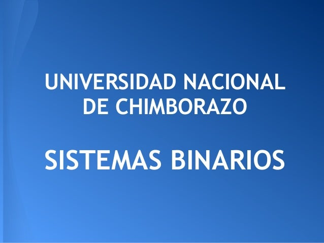 UNIVERSIDAD NACIONALDE CHIMBORAZOSISTEMAS BINARIOS