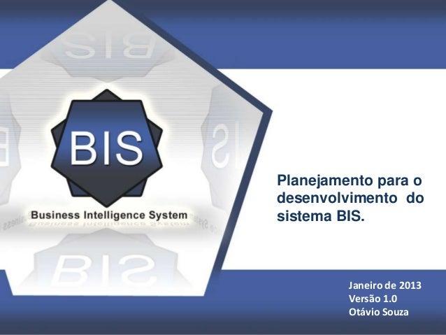 Título Planejamento para o desenvolvimento do sistema BIS. Janeiro de 2013 Versão 1.0 Otávio Souza