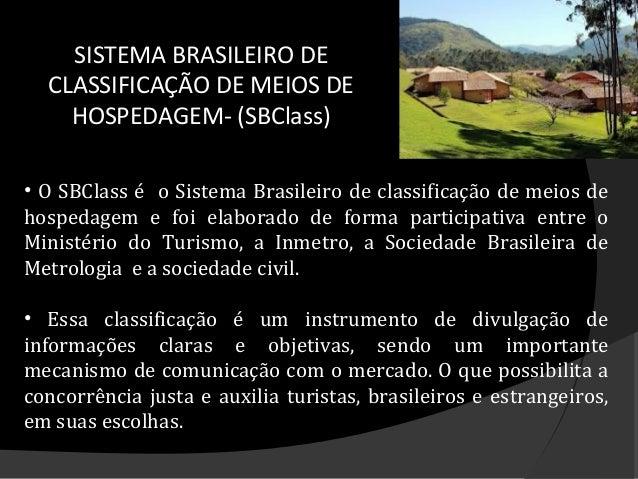 SISTEMA BRASILEIRO DE CLASSIFICAÇÃO DE MEIOS DE HOSPEDAGEM- (SBClass) • O SBClass é o Sistema Brasileiro de classificação ...