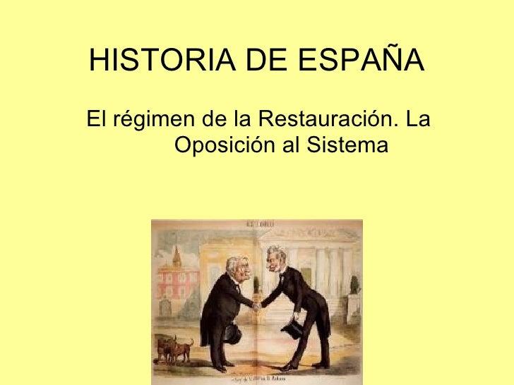 HISTORIA DE ESPAÑA El régimen de la Restauración. La Oposición al Sistema