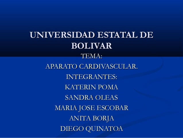 UNIVERSIDAD ESTATAL DEUNIVERSIDAD ESTATAL DE BOLIVARBOLIVAR TEMA:TEMA: APARATO CARDIVASCULAR.APARATO CARDIVASCULAR. INTEGR...