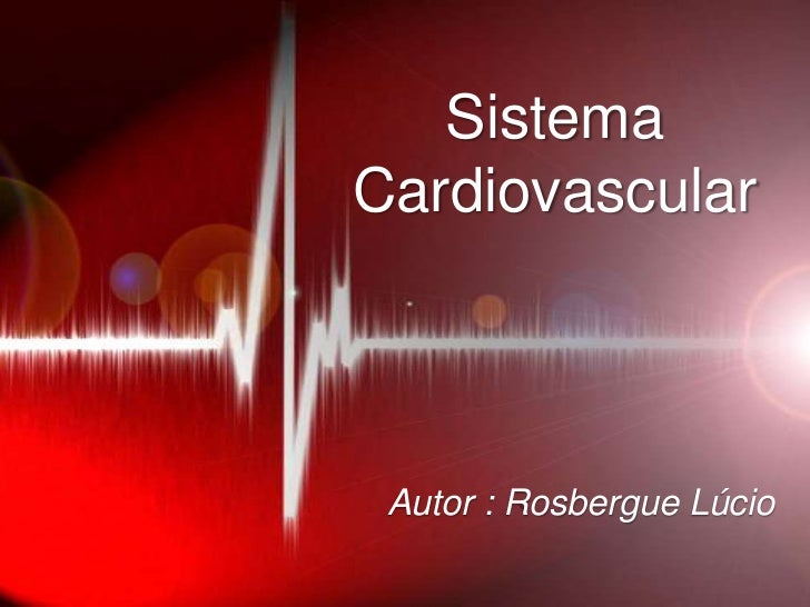 Sistema Cardiovascular<br />Autor : Rosbergue Lúcio<br />