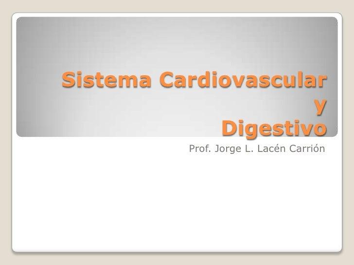 Sistema CardiovascularyDigestivo<br />Prof. Jorge L. LacénCarrión<br />