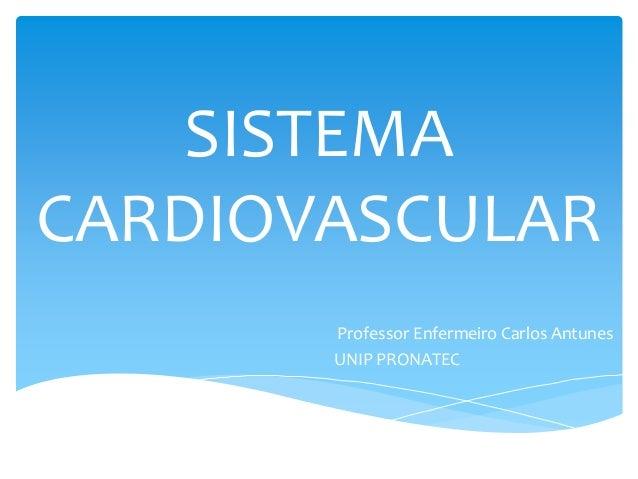 SISTEMA CARDIOVASCULAR Professor Enfermeiro Carlos Antunes UNIP PRONATEC
