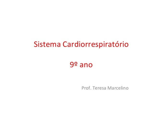 Sistema Cardiorrespiratório9º anoProf. Teresa Marcelino