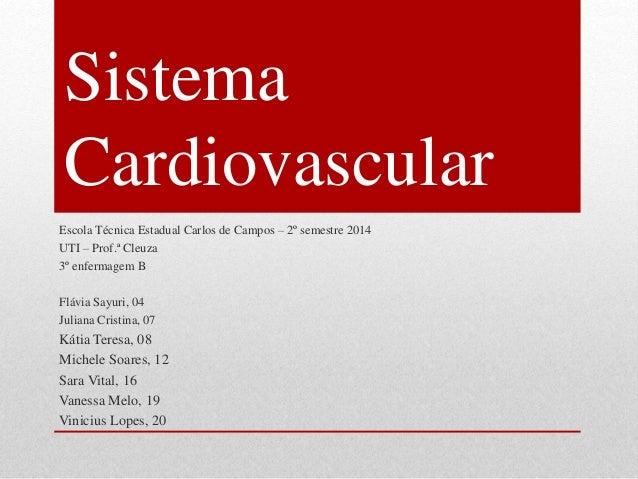 Sistema Cardiovascular Escola Técnica Estadual Carlos de Campos – 2º semestre 2014 UTI – Prof.ª Cleuza 3º enfermagem B Flá...