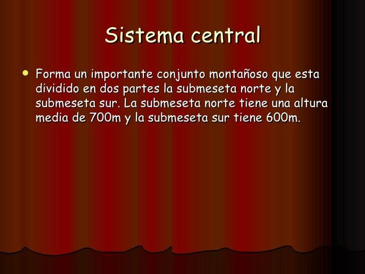 Sistema central <ul><li>Forma un importante conjunto montañoso que esta dividido en dos partes la submeseta norte y la sub...