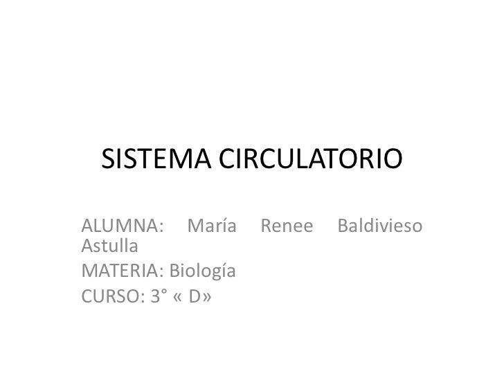 SISTEMA CIRCULATORIOALUMNA: María       Renee   BaldiviesoAstullaMATERIA: BiologíaCURSO: 3° « D»