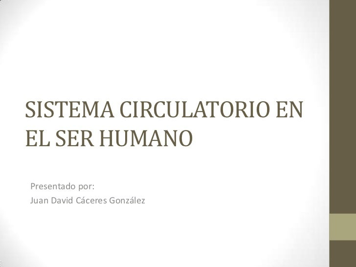 SISTEMA CIRCULATORIO ENEL SER HUMANOPresentado por:Juan David Cáceres González