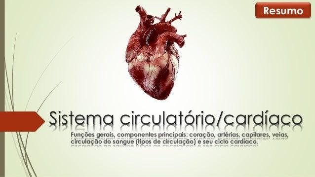 Resumo  Sistema circulatório/cardíaco  Funções gerais, componentes principais: coração, artérias, capitares, veias,  circu...