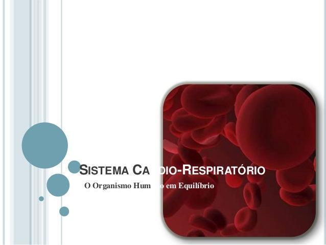 SISTEMA CARDIO-RESPIRATÓRIO O Organismo Humano em Equilíbrio