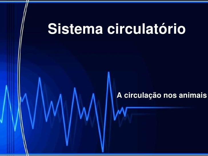 Sistema circulatório         A circulação nos animais