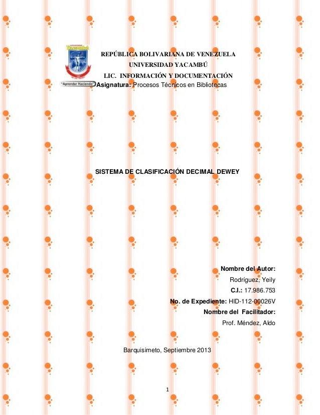 1 Asignatura: Procesos Técnicos en Bibliotecas SISTEMA DE CLASIFICACIÓN DECIMAL DEWEY Nombre del Autor: Rodríguez, Yeily C...
