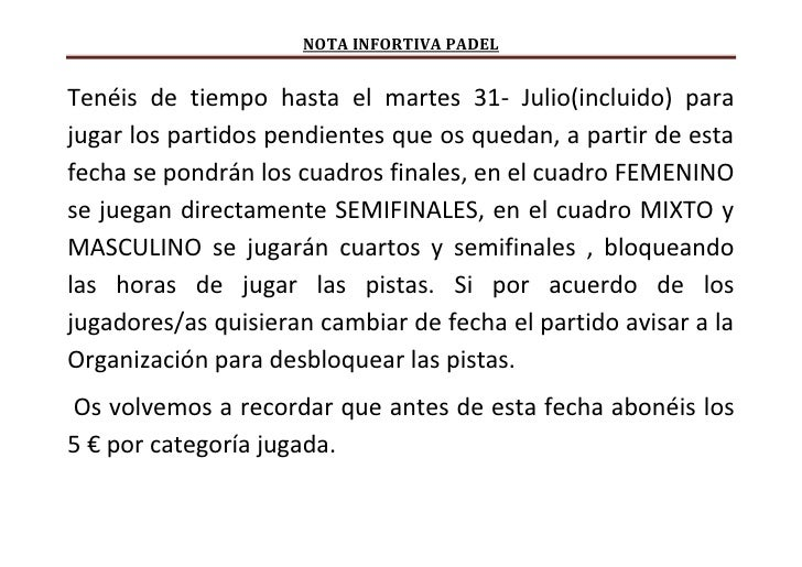 NOTA INFORTIVA PADELTenéis de tiempo hasta el martes 31- Julio(incluido) parajugar los partidos pendientes que os quedan, ...