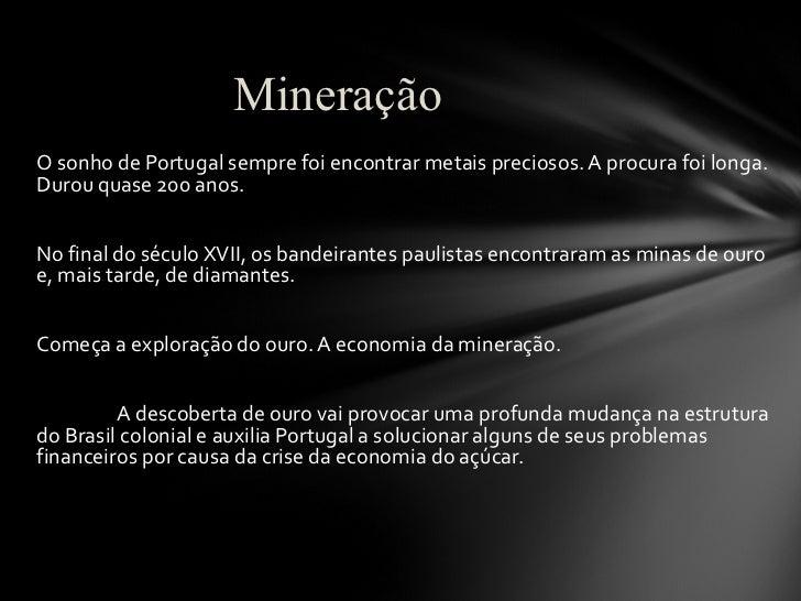 <ul><li>O sonho de Portugal sempre foi encontrar metais preciosos. A procura foi longa. Durou quase 200 anos.  </li></ul><...