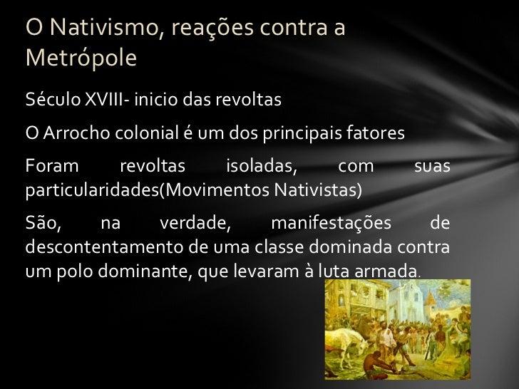 <ul><li>Século XVIII- inicio das revoltas </li></ul><ul><li>O Arrocho colonial é um dos principais fatores </li></ul><ul><...