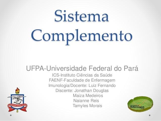 Sistema Complemento UFPA-Universidade Federal do Pará ICS-Instituto Ciências da Saúde FAENF-Faculdade de Enfermagem Imunol...
