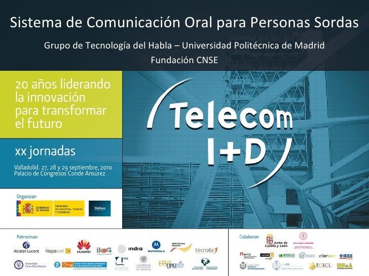 Sistema de Comunicación Oral para Personas Sordas Grupo de Tecnología del Habla – Universidad Politécnica de Madrid Fundac...