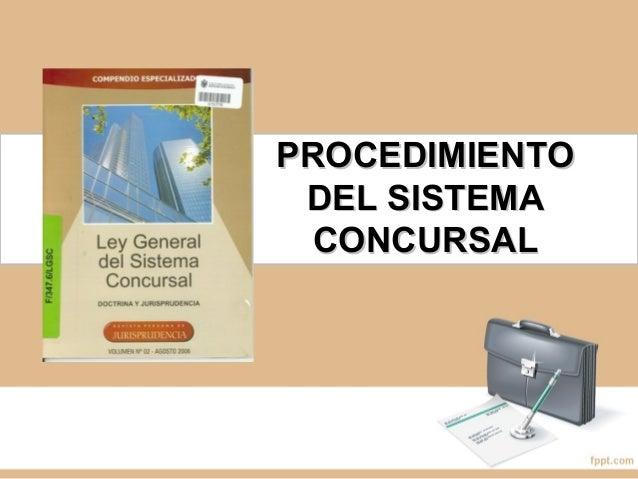 PROCEDIMIENTOPROCEDIMIENTO DEL SISTEMADEL SISTEMA CONCURSALCONCURSAL