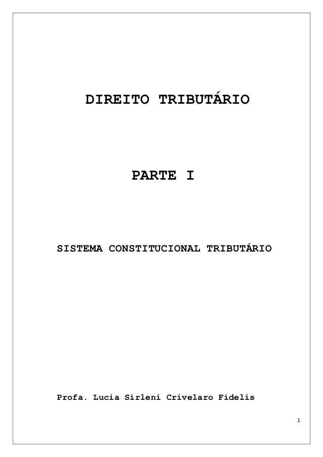 DIREITO TRIBUTÁRIO PARTE I SISTEMA CONSTITUCIONAL TRIBUTÁRIO Profa. Lucia Sirleni Crivelaro Fidelis 1