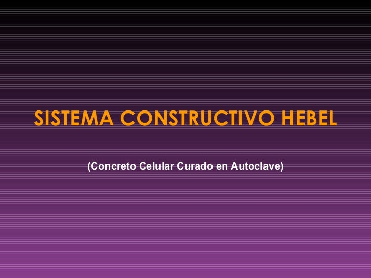 SISTEMA CONSTRUCTIVO HEBEL   (Concreto Celular Curado en Autoclave)