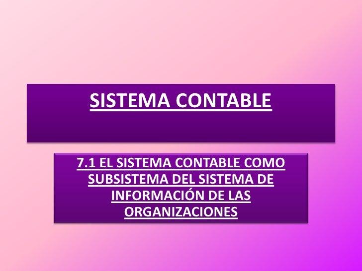 SISTEMA CONTABLE<br />7.1 EL SISTEMA CONTABLE COMO SUBSISTEMA DEL SISTEMA DE INFORMACIÓN DE LAS ORGANIZACIONES<br />