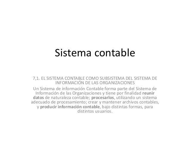 Sistema contable 7,1. EL SISTEMA CONTABLE COMO SUBSISTEMA DEL SISTEMA DE             INFORMACIÓN DE LAS ORGANIZACIONES Un ...