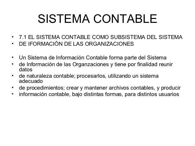 SISTEMA CONTABLE• 7.1 EL SISTEMA CONTABLE COMO SUBSISTEMA DEL SISTEMA• DE IFORMACIÒN DE LAS ORGANIZACIONES• Un Sistema de ...