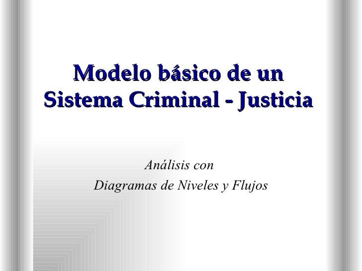 Modelo básico de un Sistema Criminal - Justicia Análisis con  Diagramas de Niveles y Flujos