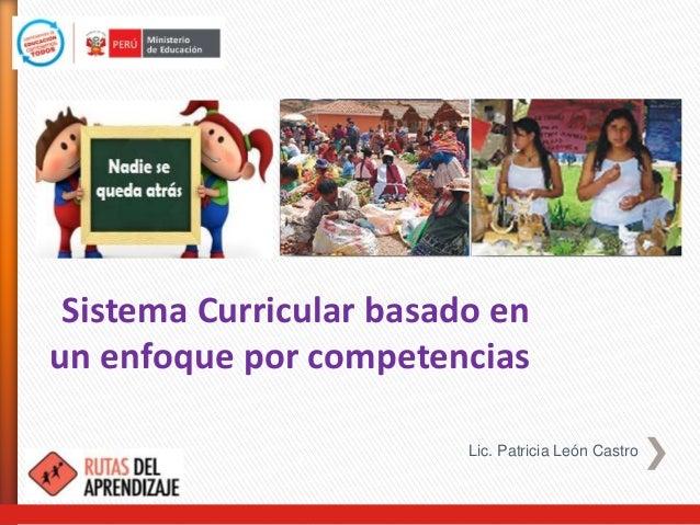 Sistema Curricular basado en un enfoque por competencias Lic. Patricia León Castro