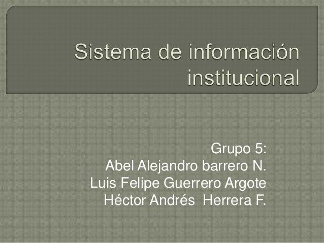 Grupo 5:  Abel Alejandro barrero N.Luis Felipe Guerrero Argote  Héctor Andrés Herrera F.