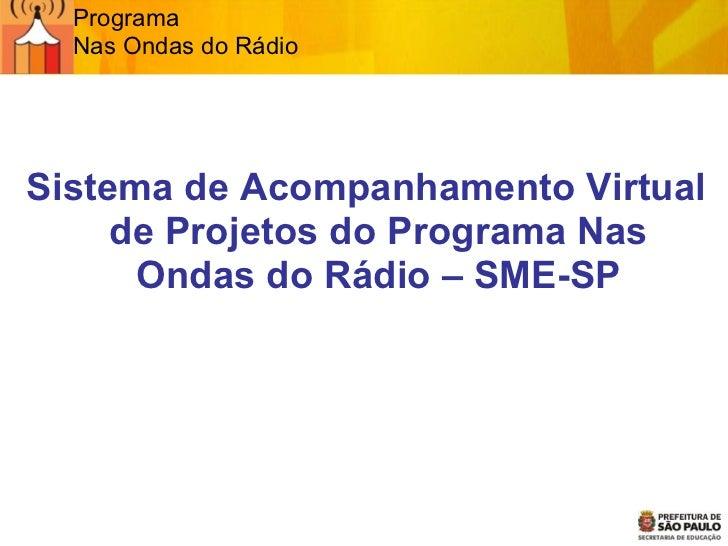 Programa  Nas Ondas do Rádio <ul><ul><li>Sistema de Acompanhamento Virtual de Projetos do Programa Nas Ondas do Rádio – SM...