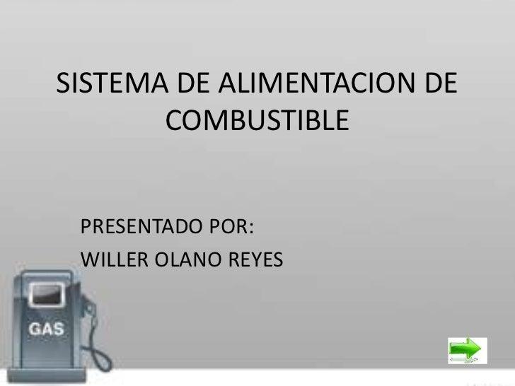 SISTEMA DE ALIMENTACION DE       COMBUSTIBLE PRESENTADO POR: WILLER OLANO REYES
