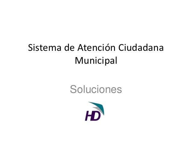 Sistema de Atención Ciudadana          Municipal        Soluciones