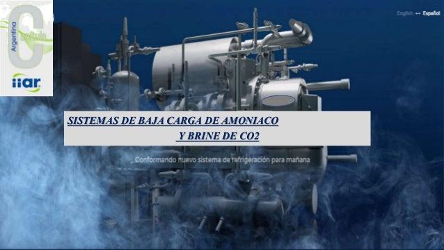 SISTEMAS DE BAJA CARGA DE AMONIACO Y BRINE DE CO2