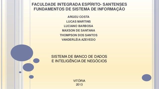 FACULDADE INTEGRADA ESPÍRITO- SANTENSESFUNDAMENTOS DE SISTEMA DE INFORMAÇÃOARGEU COSTALUCAS MARTINSLUCIANO BARBOSAMAXSON D...