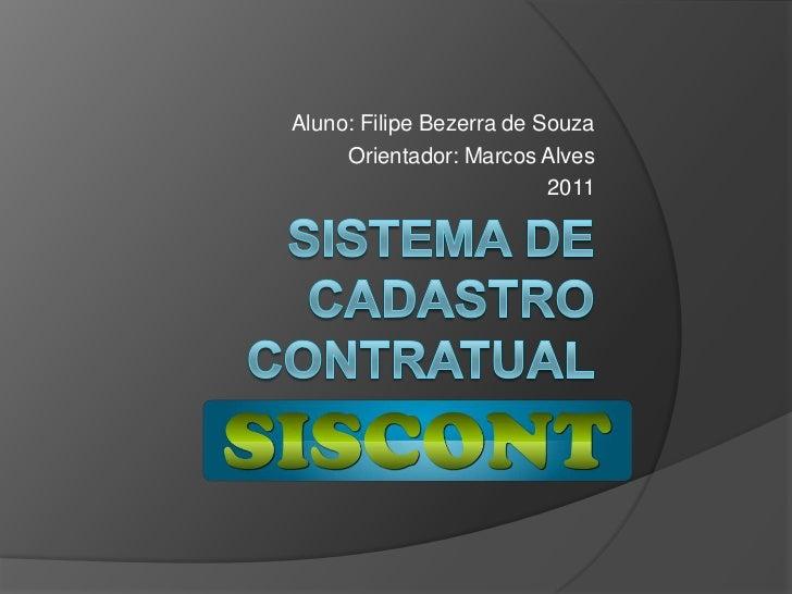 Aluno: Filipe Bezerra de Souza<br />Orientador: Marcos Alves<br />2011<br />SISTEMA DE CADASTRO CONTRATUAL<br />