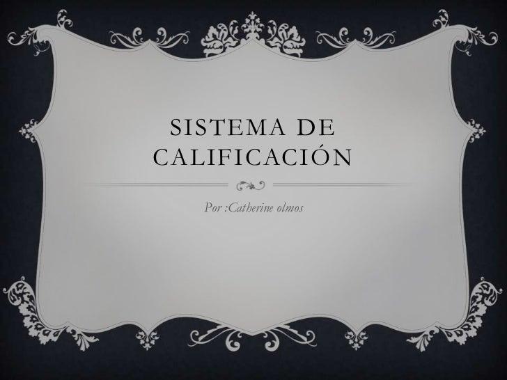 SISTEMA DECALIFICACIÓN   Por :Catherine olmos