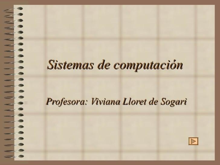 Sistemas de computación Profesora: Viviana Lloret de Sogari
