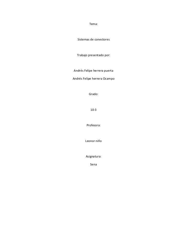Tema:   Sistemas de conectores  Trabajo presentado por:Andrés Felipe herrera puertaAndrés Felipe herrera Ocampo          G...