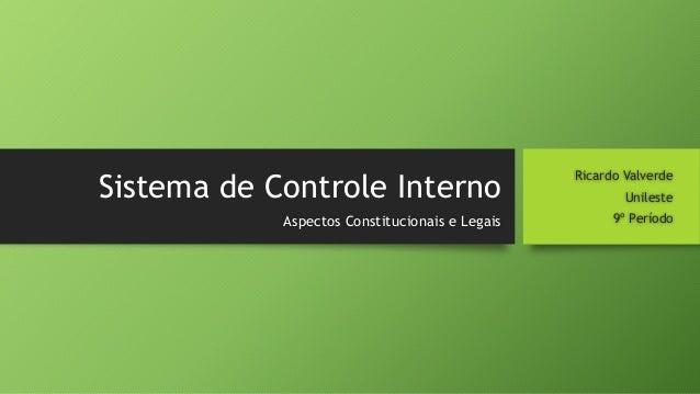 Sistema de Controle Interno Ricardo Valverde Unileste 9º PeríodoAspectos Constitucionais e Legais